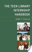 The Teen Library Internship Handbook