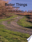 Better Things Hebrews Bible Study Guide Book