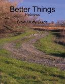 Better Things: Hebrews - Bible Study Guide Pdf/ePub eBook