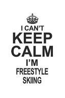 I Can t Keep Calm I m Freestyle Skiing