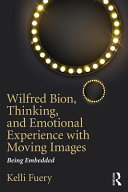 Wilfred Bion, thinking, and emotional experience with moving images : being embedded