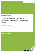 A Four Dimensional Approach to Developing Youth Players to Gain Elite Status Book
