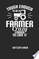 TOUGH ENOUGH TO BE A FARMER CRAZY ENOUGH TO LOVE IT - Witzeplaner