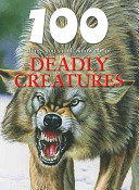 100 Things You Should Know about Deadly Creatures