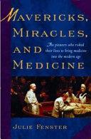 Mavericks  Miracles  and Medicine