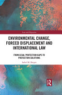Environmental Change  Forced Displacement and International Law