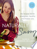 """Naturally Sassy: My recipes for an energised, healthy and happy you – deliciously free from meat, dairy and wheat"" by Saskia Gregson-Williams"
