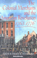 The Colonial Merchants and the American Revolution  1763 1776