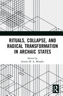 Rituals  Collapse  and Radical Transformation in Archaic States