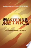"""Mastering 'Metrics: The Path from Cause to Effect"" by Joshua D. Angrist, Jörn-Steffen Pischke"