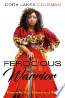 """""""Ferocious Warrior: Dismantle Your Enemy and Rise"""" by Cora Jakes-Coleman"""