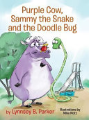 Purple Cow, Sammy the Snake and the Doodle Bug