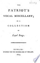 The patriot s vocal miscellany  or A collection of loyal songs
