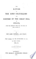 The Lives of the Lord Chancellors and Keepers of the Great Seal of England  From the Revolution of 1688  to the death of Lord Chancellor Thurlow  in 1806  2 v
