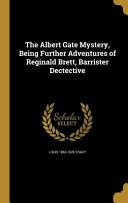Download The Albert Gate Mystery, Being Further Adventures of Reginald Brett, Barrister Dectective Book