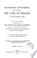 Blackstone Economized: Being a Compendium of the Laws of England to the Present Time ... Embracing the Legal Principles and Practical Information Contained in ... Blackstone, Supplemented by Subsequent Statutory Enactments, Important Legal Decisions, Etc