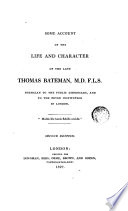 Some Account of the Life and Character of the Late Thomas Bateman M.D.F.L.S. Physician to the Public Dispensary and to the Fever Institution in London