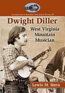 Dwight Diller: West Virginia Mountain Musician