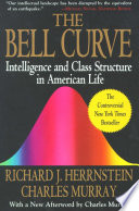 """The Bell Curve: Intelligence and Class Structure in American Life"" by Richard J. Herrnstein, Charles Murray"