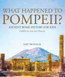 What Happened to Pompeii? Ancient Rome History for Kids | Children's Ancient History