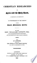 Christian Researches in Syria and the Holy-Land in 1823 and 1824 with an Appendix, Containing the Journal of Joseph Greaves