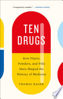 """Ten Drugs: How Plants, Powders, and Pills Have Shaped the History of Medicine"" by Thomas Hager"