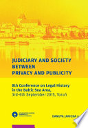 Judiciary And Society Between Privacy And Publicity 8th Conference On Legal History In The Baltic Sea Area 3rd 6th September 2015 Toru