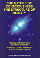 The Nature of Consciousness  the Structure of Reality