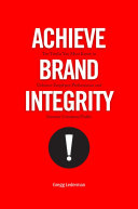 Achieve Brand Integrity!: Ten Truths You Must Know to ...