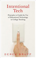 Intentional tech : principles to guide the use of educational technology in college teaching