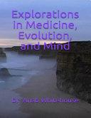 Explorations in Medicine, Evolution, and Mind