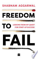 Freedom to Fail  Lessons from my Quest for Startup Success