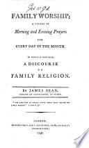 Family Worship  a course of morning and evening prayers for every day in the month  To which is prefixed  a Discourse on family religion