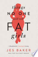 """Things No One Will Tell Fat Girls: A Handbook for Unapologetic Living"" by Jes Baker"