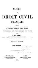 Cours de droit civil français comprenant l'explication des lois qui ont modifie le Code civil en France et en Belgique