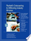 Plunkett's Outsourcing & Offshoring Industry Almanac: Outsourcing and Offshoring Industry Market Research, Statistics, Trends & Leading Companies