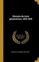 Histoire de Trois Générations, 1815-1918