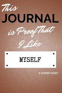This Journal Is Proof That I Like Myself