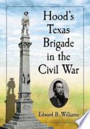 Hood  s Texas Brigade in the Civil War