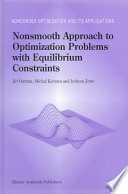 Nonsmooth Approach To Optimization Problems With Equilibrium Constraints Book PDF