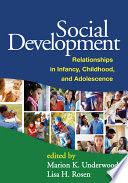 """Social Development: Relationships in Infancy, Childhood, and Adolescence"" by Marion K. Underwood, Lisa H. Rosen"