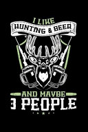 I Like Hunting   Beer and Maybe 3 People