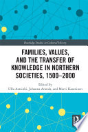 Families  Values  and the Transfer of Knowledge in Northern Societies  1500   2000
