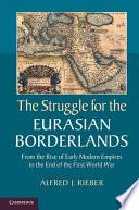 The Struggle for the Eurasian Borderlands