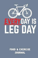 Everyday Is Leg Day  A Cyclist s Daily Food   Activity Journal  90 Days Meal and Activity Tracker