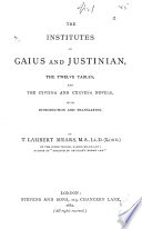 The Institutes of Gaius and Justinian, the Twelve Tables, and the CXVIIIth and CXXVIIth Novels