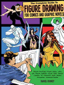 The Complete Guide to Figure Drawing for Comics and Graphic Novels Book