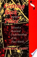Getting Back Into Place, Toward a Renewed Understanding of the Place-world by Edward S. Casey PDF