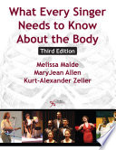 """What Every Singer Needs to Know About the Body, Third Edition"" by Melissa Malde, MaryJean Allen, Kurt-Alexander Zeller"