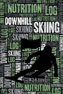 Downhill Skiing Nutrition Log and Diary  Downhill Skiing Nutrition and Diet Training Log and Journal for Skier and Coach   Downhill Skiing Notebook Tr